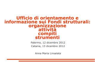 Palermo, 12 dicembre 2012 Catania, 13 dicembre 2012 Anna Maria Linsalata