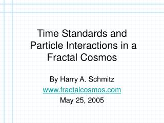 Time Standards and  Particle Interactions in a Fractal Cosmos
