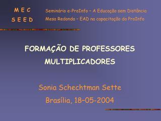 FORMAÇÃO DE PROFESSORES MULTIPLICADORES Sonia Schechtman Sette Brasília, 18–05-2004