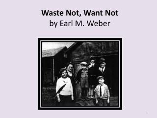 Waste Not, Want Not by Earl M. Weber