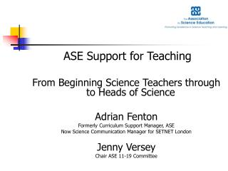 ASE Support for Teaching  From Beginning Science Teachers through to Heads of Science