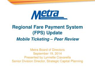 Metra Board of Directors September 19, 2014 Presented by Lynnette Ciavarella