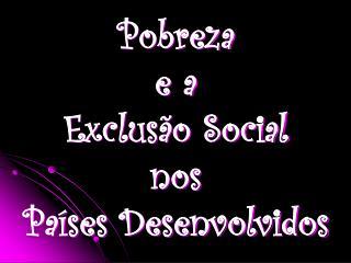 Pobreza  e a  Exclus�o Social nos Pa�ses Desenvolvidos