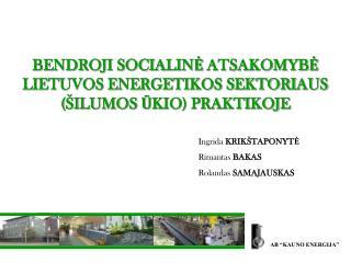BENDROJI SOCIALINĖ ATSAKOMYBĖ LIETUVOS ENERGETIKOS SEKTORIAUS (ŠILUMOS ŪKIO) PRAKTIKOJE