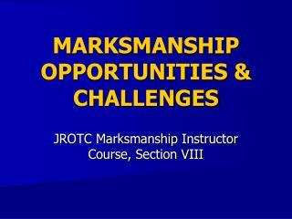 MARKSMANSHIP OPPORTUNITIES & CHALLENGES