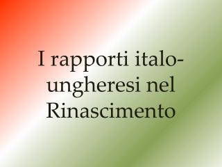 I rapporti italo-ungheresi nel Rinascimento