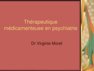 Th�rapeutique m�dicamenteuse en psychiatrie