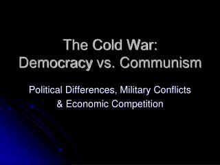 The Cold War:  Democracy  vs. Communism
