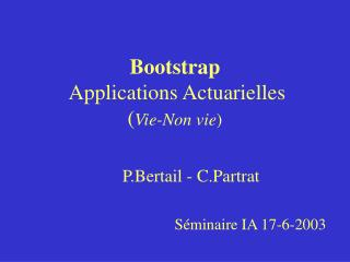 Bootstrap   Applications Actuarielles ( Vie-Non vie )