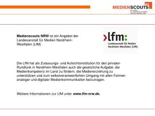 Medienscouts NRW  ist ein Angebot der Landesanstalt für Medien Nordrhein-Westfalen (LfM)