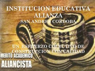 INSTITUCION EDUCATIVA ALIANZA SAN ANDRES  CORDOBA