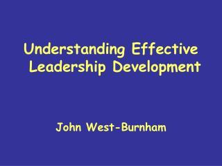 Understanding Effective Leadership Development John West-Burnham
