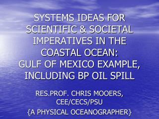 RES.PROF. CHRIS MOOERS, CEE/CECS/PSU {A PHYSICAL OCEANOGRAPHER}