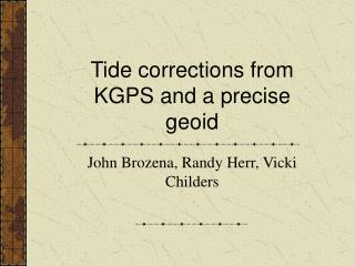 Tide corrections from KGPS and a precise geoid