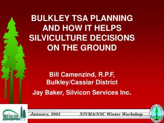 BULKLEY TSA PLANNING  AND HOW IT HELPS  SILVICULTURE DECISIONS  ON THE GROUND