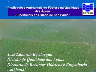 """""""Implicações Ambientais do Fósforo na Qualidade das Águas  Superficiais do Estado de São Paulo"""""""