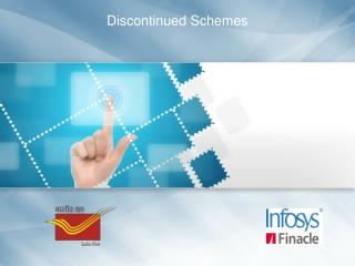 Business Scenario Finacle CBS Process Overview List of Discontinued Schemes Summary