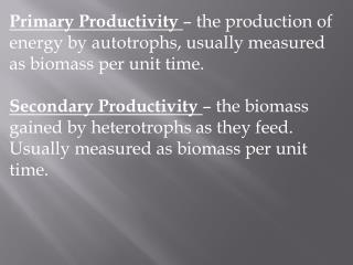 Gross Productivity (GP)  – total gain in energy or biomass per unit time.