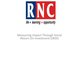 Measuring  Impact  T hrough  Social Return On Investment  (SROI )