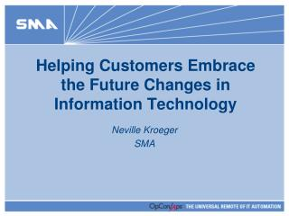 Helping Customers Embrace the Future Changes in Information Technology
