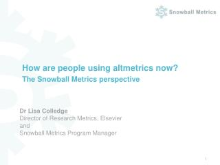 Dr Lisa Colledge Director of Research Metrics, Elsevier and Snowball Metrics Program Manager