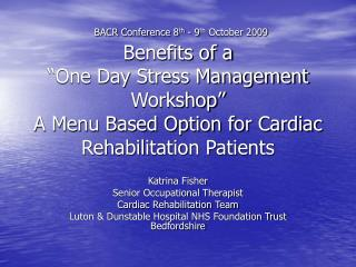 BACR Conference 8th - 9th October 2009  Benefits of a   One Day Stress Management Workshop   A Menu Based Option for Car