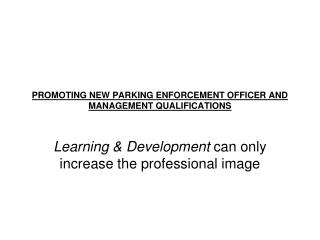 PROMOTING NEW PARKING ENFORCEMENT OFFICER AND MANAGEMENT QUALIFICATIONS