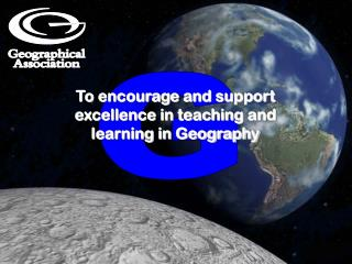 To encourage and support excellence in teaching and learning in  Geography