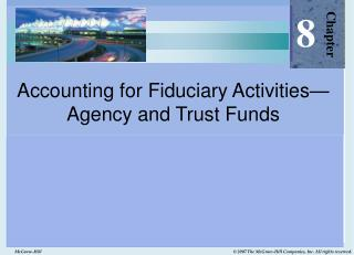 Accounting for Fiduciary Activities—Agency and Trust Funds