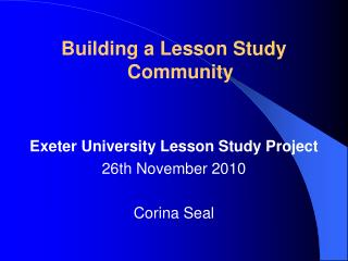 Building a Lesson Study Community Exeter University Lesson Study Project 26th November 2010