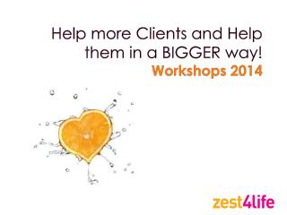 Help more Clients and Help them in a BIGGER way!  Workshops 2014