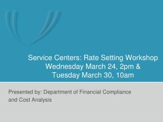 Service Centers: Rate Setting Workshop Wednesday March 24, 2pm & Tuesday March 30, 10am