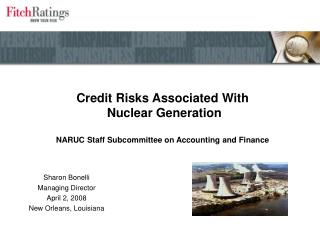 Credit Risks Associated With   Nuclear Generation    NARUC Staff Subcommittee on Accounting and Finance