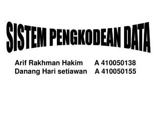Arif Rakhman Hakim      A 410050138 Danang Hari setiawan    A 410050155