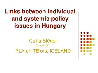 Links between individual and systemic  policy  issues in Hungary