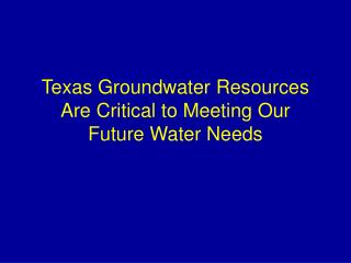 Texas Groundwater Resources Are Critical to Meeting Our Future Water Needs