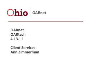 OARnet  OARtech 4.13.11 Client Services Ann Zimmerman