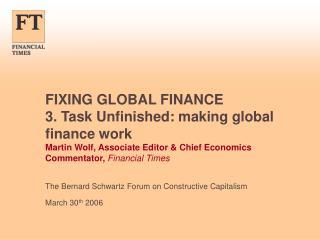 The Bernard Schwartz Forum on Constructive Capitalism March 30 th  2006