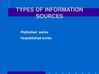 TYPES OF INFORMATION SOURCES