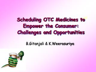 Scheduling OTC Medicines to Empower  the Consumer:  Challenges and  Opportunities