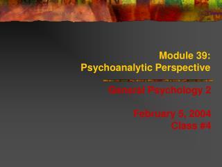 Module 39: Psychoanalytic Perspective