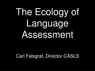 The Ecology of Language Assessment
