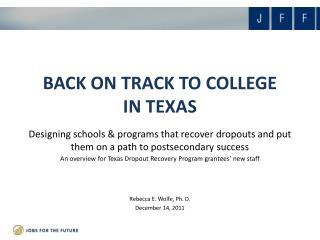 An overview for Texas Dropout Recovery Program grantees' new staff Rebecca E. Wolfe, Ph. D.