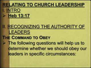 RELATING TO CHURCH LEADERSHIP I.  INTRO Heb 13:17 II.  RECOGNIZING THE AUTHORITY OF LEADERS
