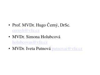 Prof. MVDr. Hugo Černý, DrSc.  cernyh@vfu.cz MVDr. Simona Holubcová  holubcovas@vfu.cz