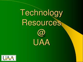 Technology Resources @ UAA