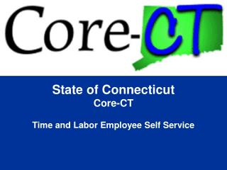 State of Connecticut Core-CT  Time and Labor Employee Self Service