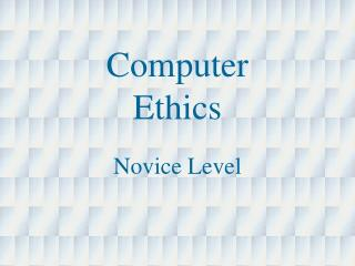 Computer  Ethics Novice Level