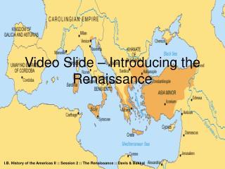 Video Slide � Introducing the Renaissance