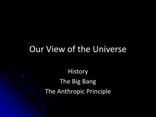 Our View of the Universe